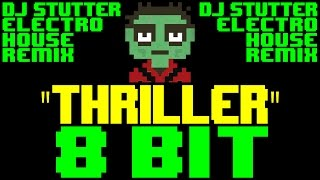 Thriller (DJ Stutter Electro House Remix) [8 Bit Tribute to Michael Jackson]
