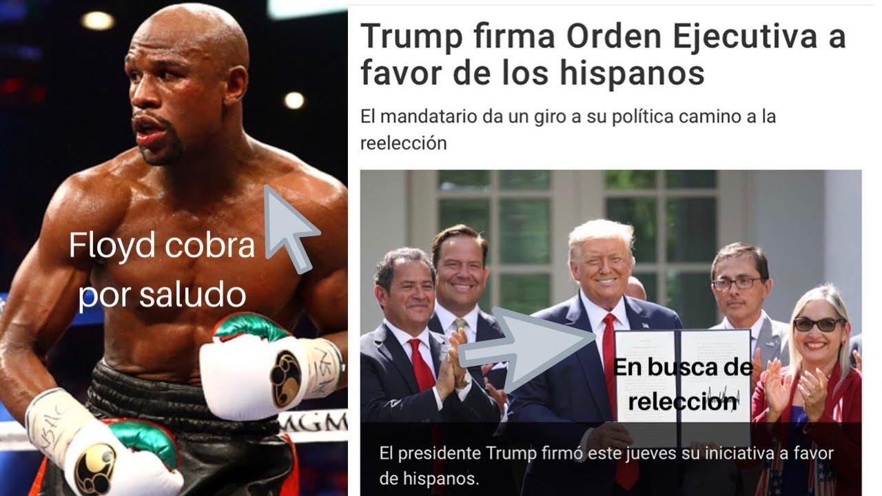 FLOYD MAYWEATHER COBRA POR SALUDO// TRUMP EN BUSCA DE LA RELECCION CON EL VOTO LATINO.
