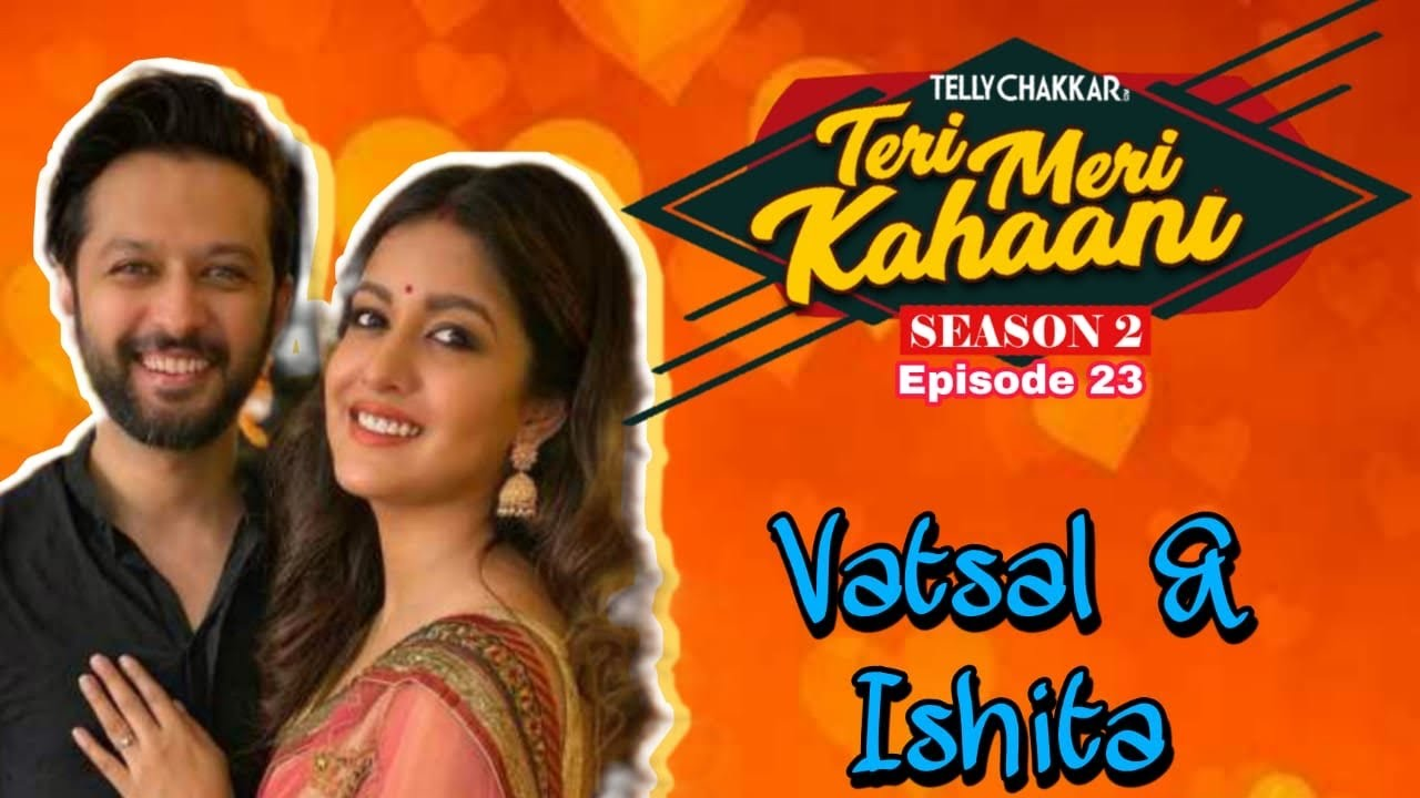 Download Vatsal Seth & Ishita Dutta's love story I Teri Meri Kahaani Ep 23 I Know all about their story |