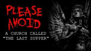 """Please Avoid a Church Called ""The Last Supper"""" Creepypasta"