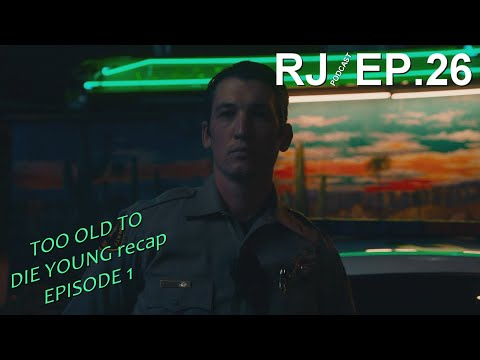 RJ/Podcast 26 - Too Old To Die Young эп.1