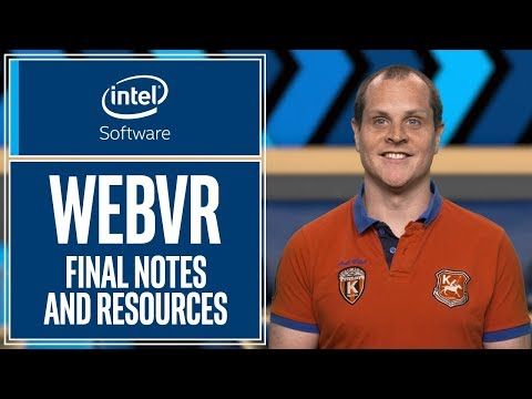Final Notes and Resources | WebVR | Intel Software