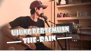 Ujung Pertemuan Cover || The Rain || Gabrul Exp