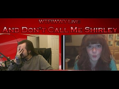 WTFIWWY Live – And Don't Call Me Shirley – 5/7/13