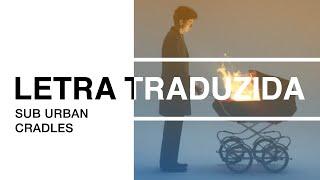 Sub Urban - Cradles (Letra Traduzida)
