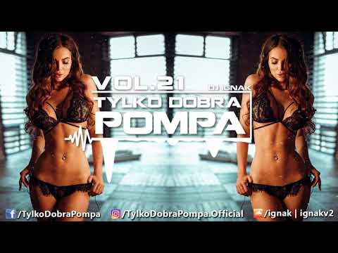 ✪ Tylko Dobra Pompa Vol.21 ✪ Club/Dance Music Mix 2018 ✪ DJ IGNAK ✪