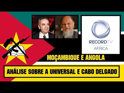ANÁLISE SOBRE ÚLTIMOS ACONTECIMENTOS DA UNIVERSAL EM ANGOLA E CABO DELGADO MOÇAMBIQUE!