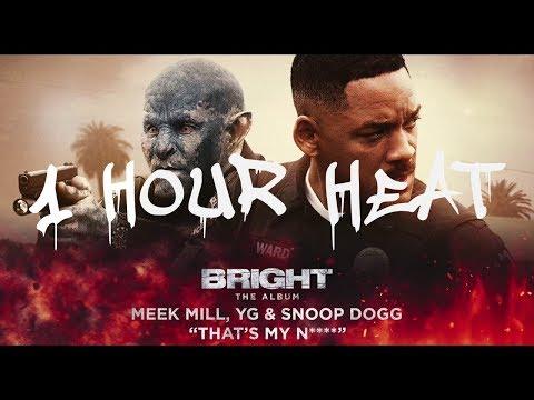 Meek Mill, YG & Snoop Dogg - That's My N**** 1 Hour Version
