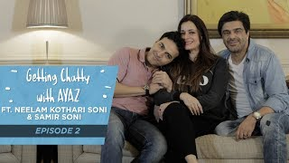 Getting Chatty With Ayaz | Episode 2 | Neelam Kothari Soni & Samir Soni