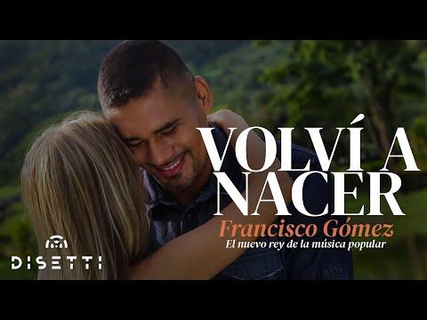 Volví a Nacer - Francisco Gómez