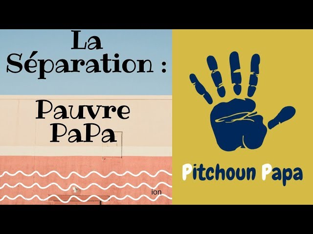 la SEPARATION : pauvre Papa