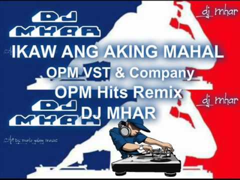 Ikaw Ang Aking Mahal OPM VST&COMPANY Remix DJMHAR.wmv