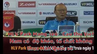 HLV Park Hang-seo: 'Cầu thủ Việt  Nam có  độ khéo, tố chất không  thua Hàn Quốc về'