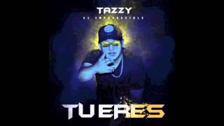 """Tu Eres- Tazzy """"El Impredecible"""""""