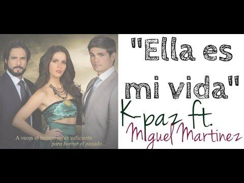 Ella es mi vida - K Paz ft Miguel Martinez (Simplemente María)