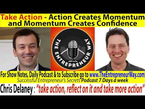 086 Take Action – Action Creates Momentum and Momentum Creates Confidence with Chris Delaney Founder