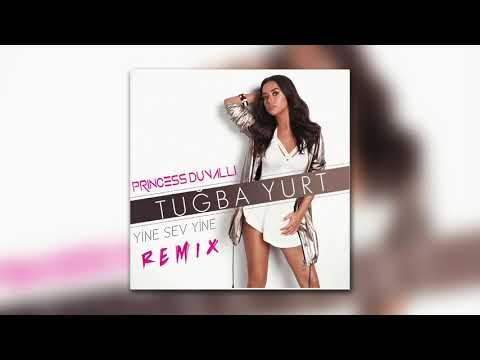 Tuğba Yurt - Yine Sev Yine (Princess Duvalli Remix)