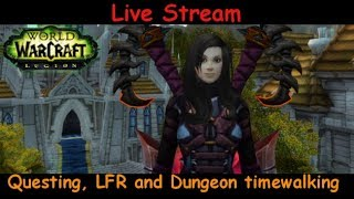 questing, LFR and dungeons timewalking - fury warrior - world of warcraft - live stream pve gameplay