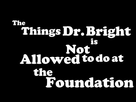 The Things Dr. Bright Is Not Allowed To Do At The Foundation (1-50)