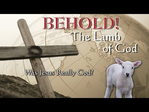6. Was Jesus Really God? | Behold the Lamb of God