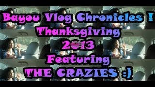 BAYOU VLOG CHRONICLES: THANKSGIVING 2013 with the crazies !