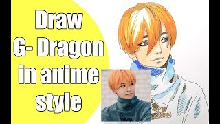 Draw G-Dragon in anime style