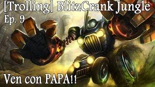 "TROLLING | Ep 9 | BlitzCrank Jungle ""Ven con Papa!!"""
