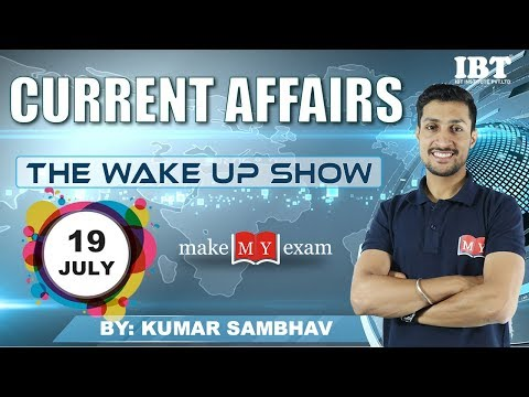 Current Affairs The Wake Up Show- Daily  @ 7:00 AM || 19July 2018