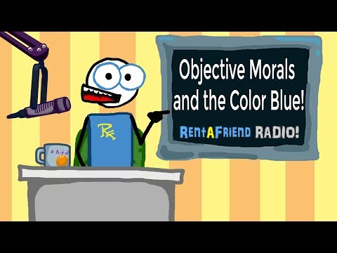 Objective Morals and the Color Blue! | Rent-A-Friend Radio Ep 1