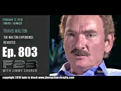 Ep 803 FADE to BLACK Jimmy Church w Travis Walton : The Interview :