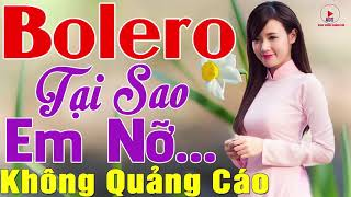Tại Sao Em Nỡ Yêu Rồi Hững Hờ... 630 Bài Bolero Xưa Ngọt Ngào KHÔNG QUẢNG CÁO - Vì Tiền Cực Xót