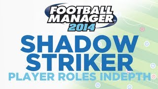 Player Roles in Depth - Shadow Striker (False 10) | Football Manager 2014