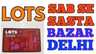 LOTS WHOLESALE STORE || DELHI KA SABSE SASTA BAZAR || LOTS WHOLESALE SOLUTION