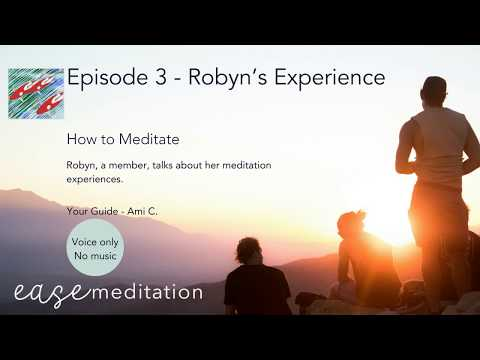 EP03 - How to Meditate - Robyns Experience - Without Music - by Ease Meditation