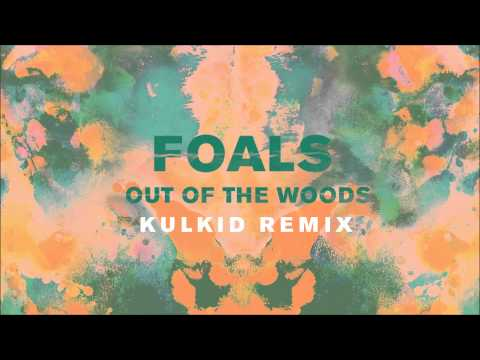 Foals - Out of the Woods (Kulkid Remix)
