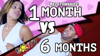 Relationships: 1 Month VS 6 Months (8JTV)