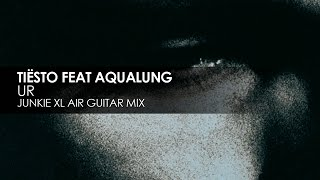 Tiësto featuring Aqualung - UR (Junkie XL Air Guitar Mix)