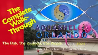 AQUASHELLA ORLANDO Part 2 - A COMPLETE WALK-THROUGH [Products, Fish, Tanks and PEOPLE!] - ALL OF IT!