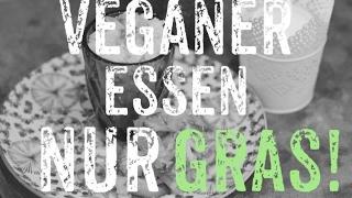 Veganer essen nur Gras!