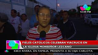 Fieles católicos celebran viacrucis en la iglesia Monseñor Lezcano