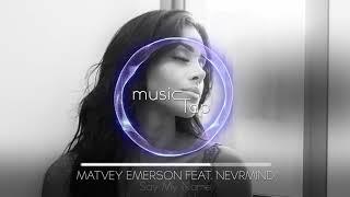 Matvey Emerson feat. NEVRMIND - Say My Name