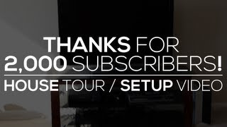 My House Tour/Setup Video! Thanks for 2,000 Subscribers!