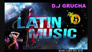 D.J GRUCHA - LATIN MUSIC+BASE CUBA MIX 2018