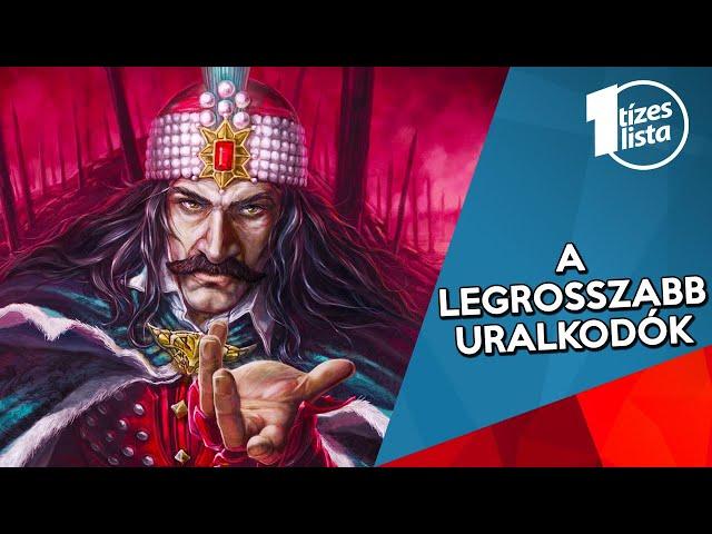 A 10 legszörnyűbb uralkodó, aki valaha trónra lépett