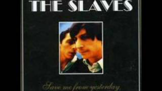 The Slaves - Save Me From Yesterday