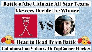 TopShelf Hockey vs TopCorner Hockey Ultimate NHL All-Star Team Battle