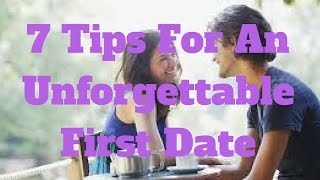 7 Tips For An Unforgettable First Date