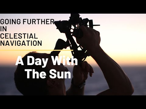Going Further in Celestial Navigation (A Day with the Sun)