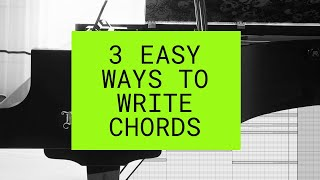 THE SECRET TO WRITING & UNDERSTANDING CHORDS