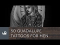 50 Guadalupe Tattoos For Men